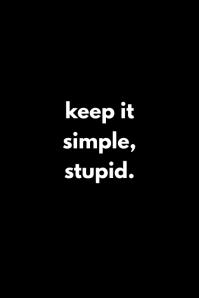 keep it simple, stupid.